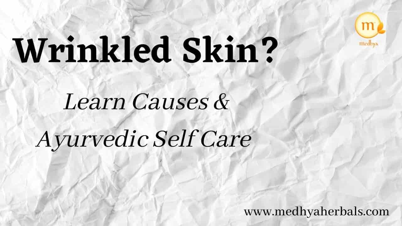 Best Tips to Prevent and Get Rid of Wrinkles – Ayurvedic Self Care