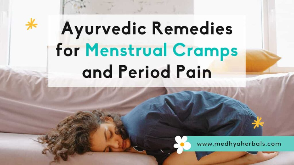 Ayurvedic Remedies for Period Cramps and Period Pain