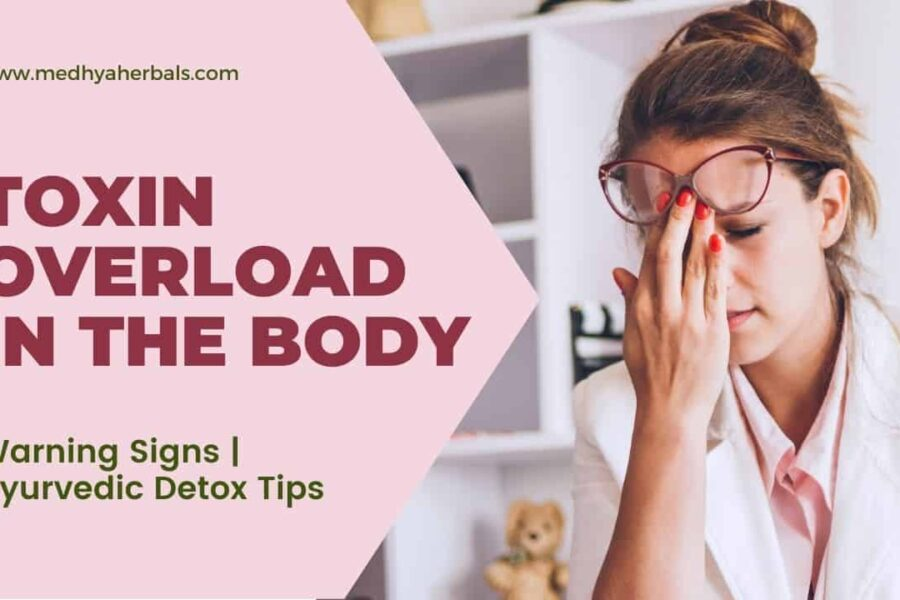 11 Warning Signs of Toxin Overload in the Body | Ayurvedic Detox Guidelines