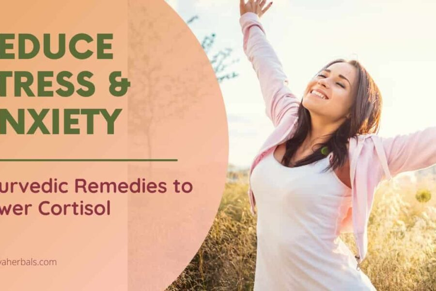 How to Reduce Stress | 5 Ayurvedic (Natural) Ways to Lower Cortisol